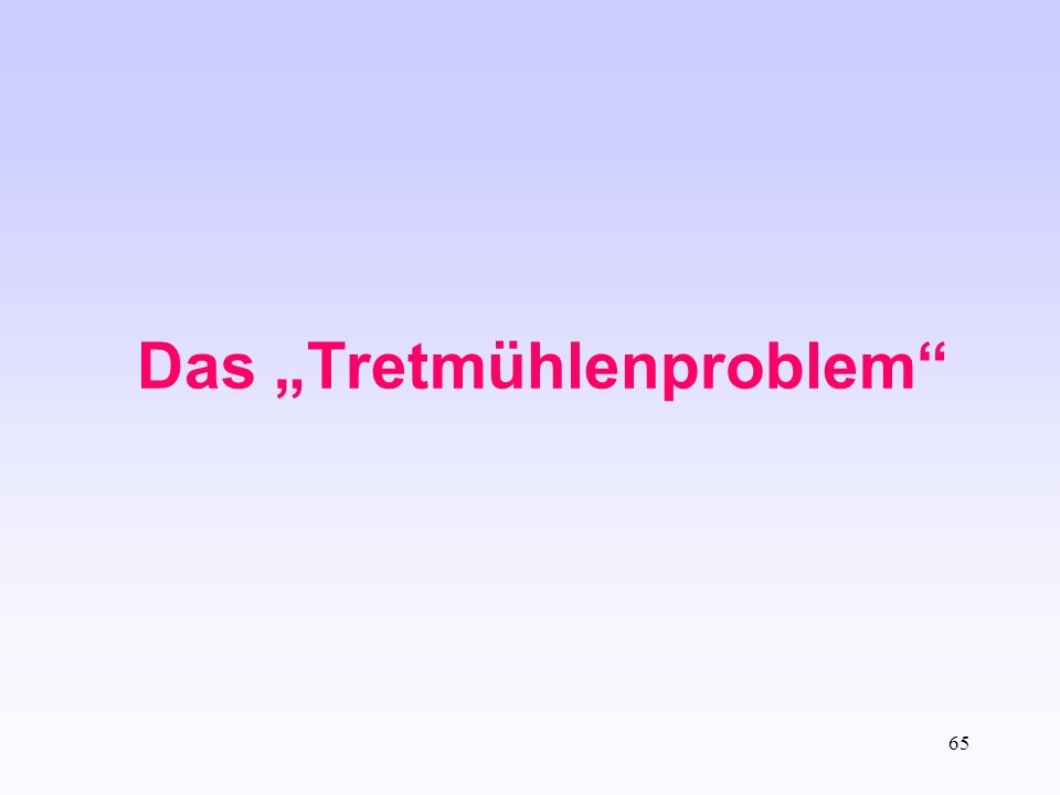 "65 Das ""Tretmühlenproblem"""