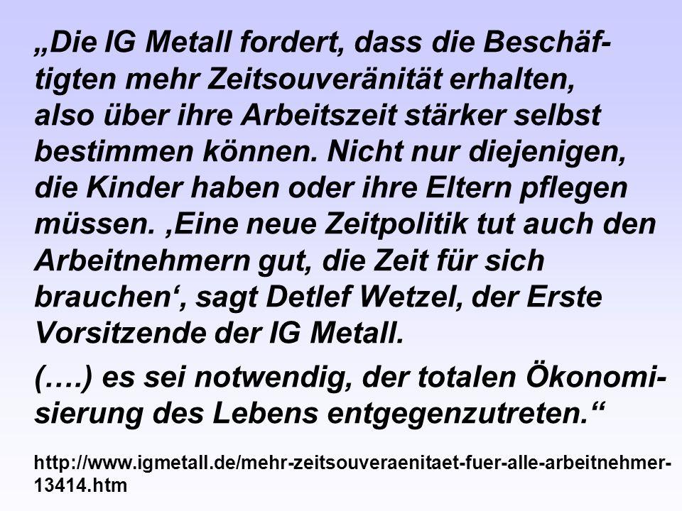 """""""Die IG Metall fordert, dass die Beschäf- tigten mehr Zeitsouveränität erhalten, also über ihre Arbeitszeit stärker selbst bestimmen können. Nicht nur"""