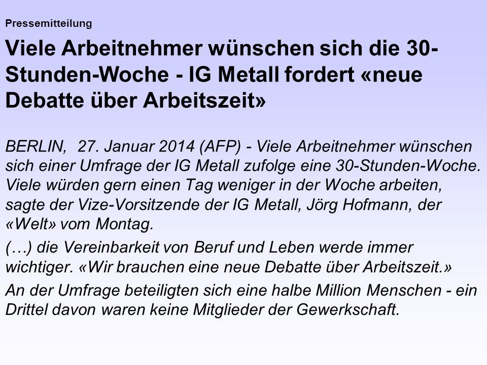Pressemitteilung Viele Arbeitnehmer wünschen sich die 30- Stunden-Woche - IG Metall fordert «neue Debatte über Arbeitszeit» BERLIN, 27. Januar 2014 (A