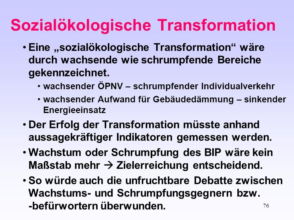 """76 Sozialökologische Transformation Eine """"sozialökologische Transformation"""" wäre durch wachsende wie schrumpfende Bereiche gekennzeichnet. wachsender"""