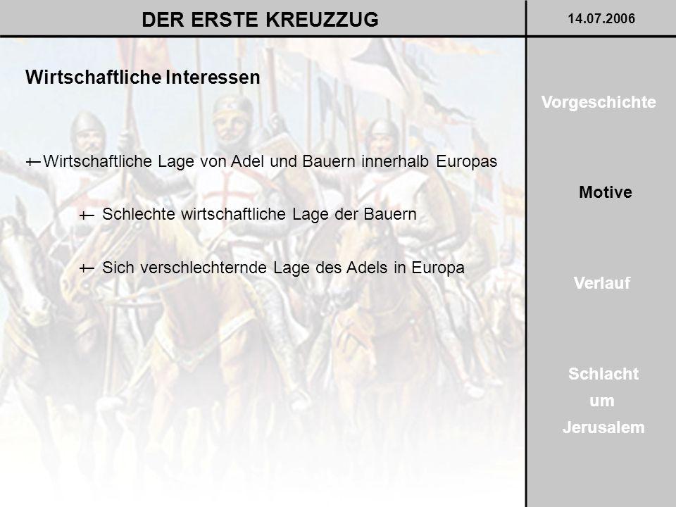 Wirtschaftliche Interessen DER ERSTE KREUZZUG 14.07.2006 Wirtschaftliche Lage von Adel und Bauern innerhalb Europas † Schlechte wirtschaftliche Lage d