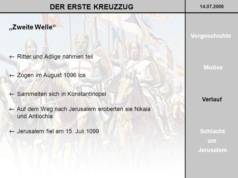 """""""Zweite Welle"""" DER ERSTE KREUZZUG 14.07.2006 Motive Verlauf Schlacht um Jerusalem Vorgeschichte Ritter und Adlige nahmen teil † Zogen im August 1096 l"""