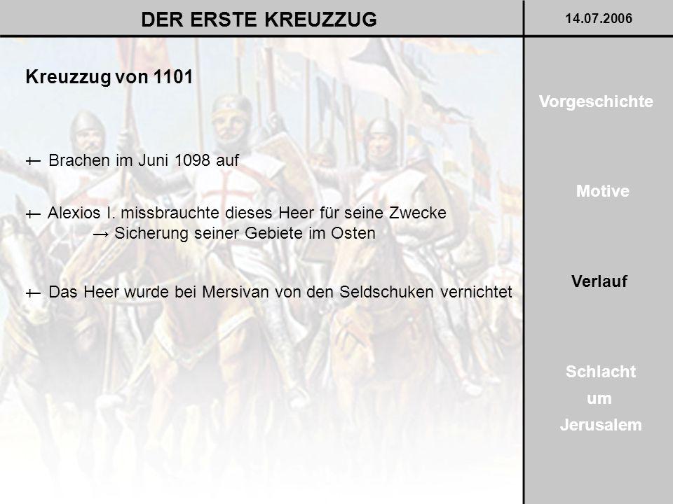 Kreuzzug von 1101 DER ERSTE KREUZZUG 14.07.2006 Motive Verlauf Schlacht um Jerusalem Vorgeschichte Brachen im Juni 1098 auf † Alexios I. missbrauchte