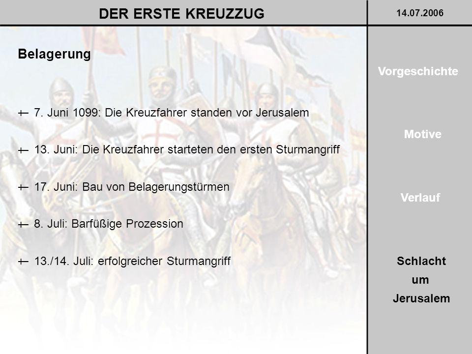 Belagerung DER ERSTE KREUZZUG 14.07.2006 7. Juni 1099: Die Kreuzfahrer standen vor Jerusalem † 13. Juni: Die Kreuzfahrer starteten den ersten Sturmang