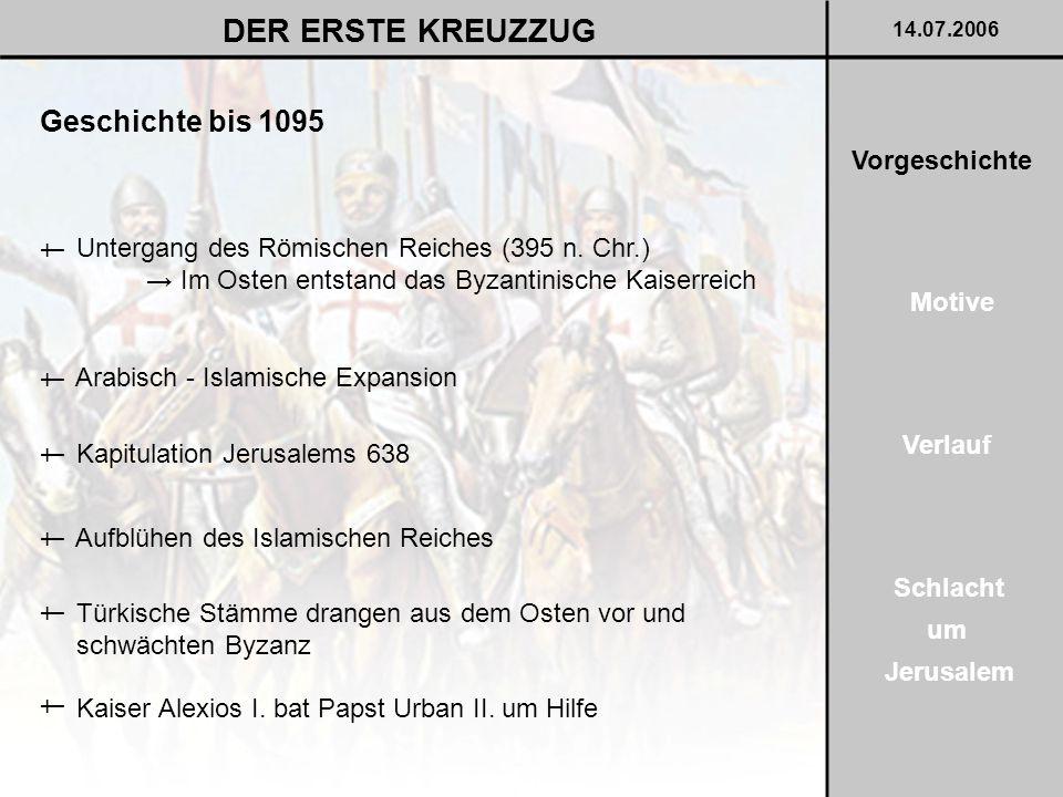 Kreuzzug von 1101 DER ERSTE KREUZZUG 14.07.2006 Motive Verlauf Schlacht um Jerusalem Vorgeschichte Brachen im Juni 1098 auf † Alexios I.