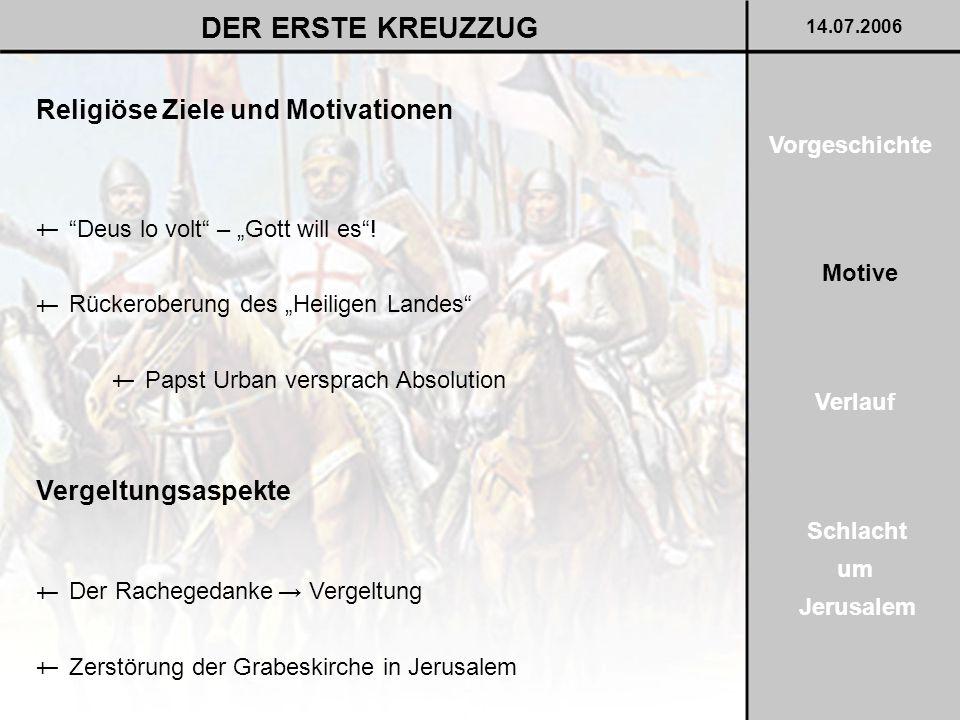 """Religiöse Ziele und Motivationen Vergeltungsaspekte DER ERSTE KREUZZUG 14.07.2006 """"Deus lo volt"""" – """"Gott will es""""! † Rückeroberung des """"Heiligen Lande"""