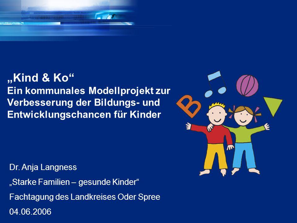 """1 """"Kind & Ko Ein kommunales Modellprojekt zur Verbesserung der Bildungs- und Entwicklungschancen für Kinder Dr."""