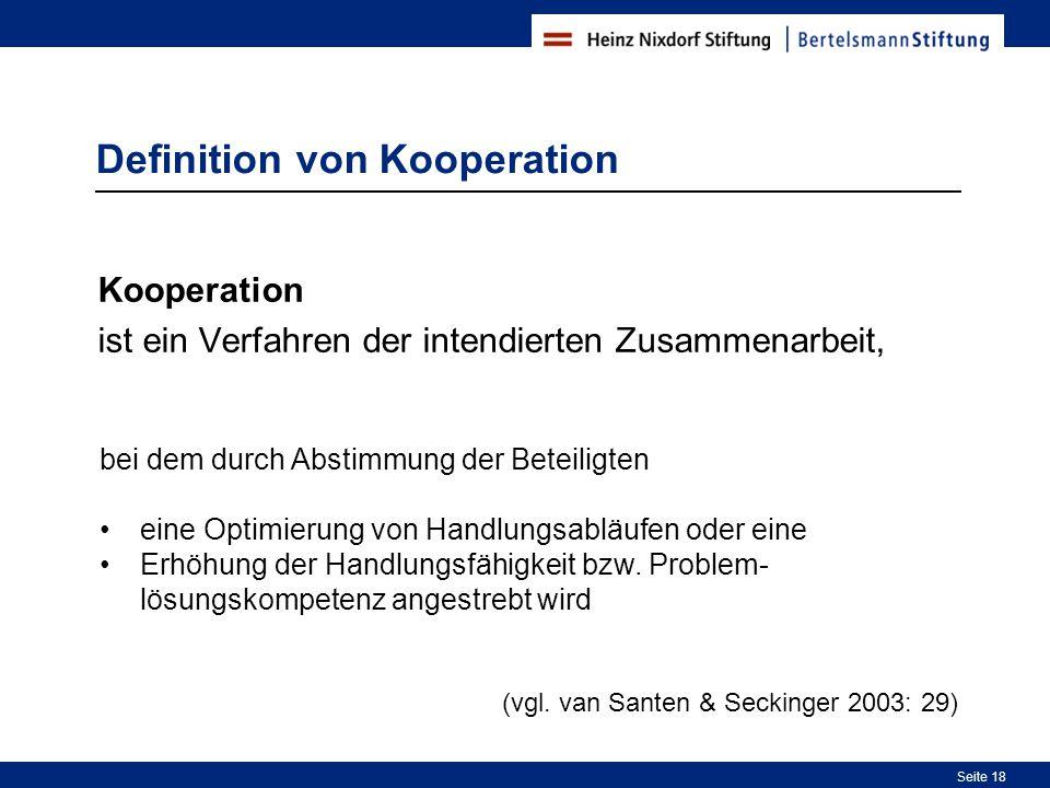 18 Seite 18 Definition von Kooperation Kooperation ist ein Verfahren der intendierten Zusammenarbeit, bei dem durch Abstimmung der Beteiligten eine Optimierung von Handlungsabläufen oder eine Erhöhung der Handlungsfähigkeit bzw.