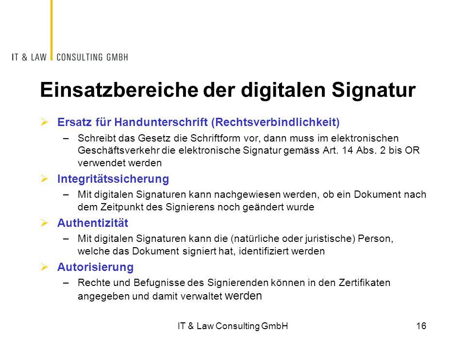 Einsatzbereiche der digitalen Signatur  Ersatz für Handunterschrift (Rechtsverbindlichkeit) –Schreibt das Gesetz die Schriftform vor, dann muss im elektronischen Geschäftsverkehr die elektronische Signatur gemäss Art.