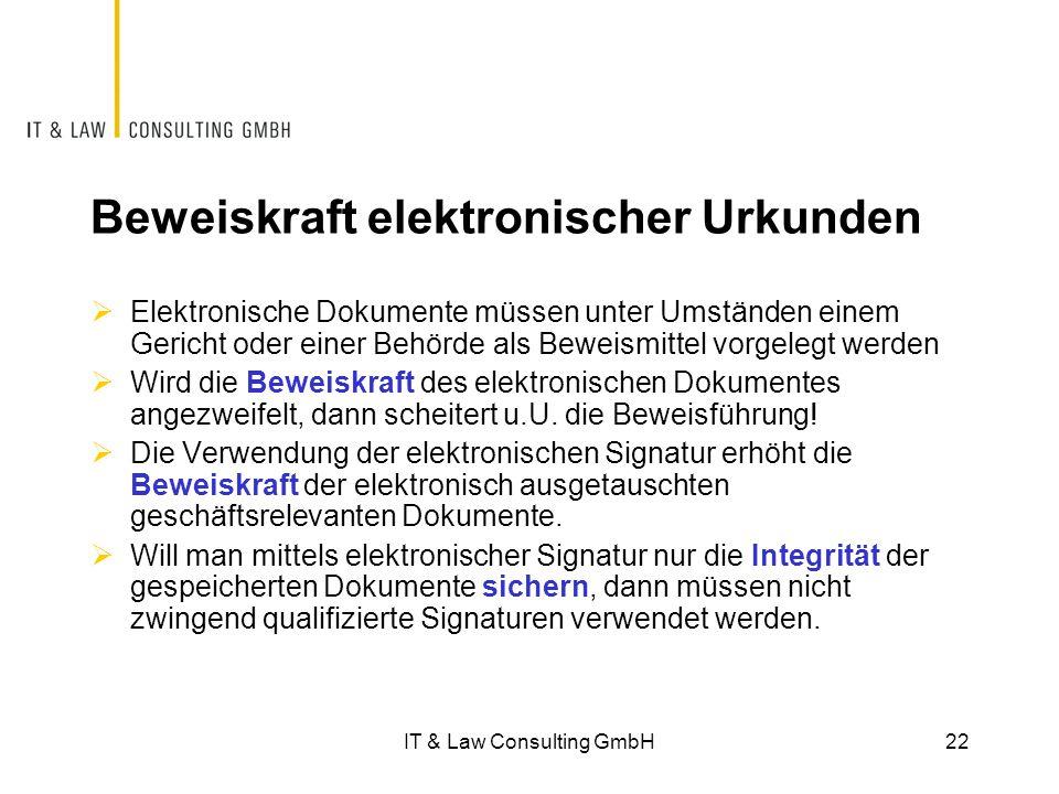 Beweiskraft elektronischer Urkunden  Elektronische Dokumente müssen unter Umständen einem Gericht oder einer Behörde als Beweismittel vorgelegt werden  Wird die Beweiskraft des elektronischen Dokumentes angezweifelt, dann scheitert u.U.