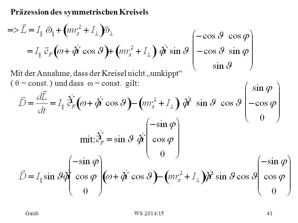 """Mit der Annahme, dass der Kreisel nicht """"umkippt"""" ( θ = const. ) und dass ω = const. gilt: mit: Präzession des symmetrischen Kreisels Gaub41WS 2014/15"""