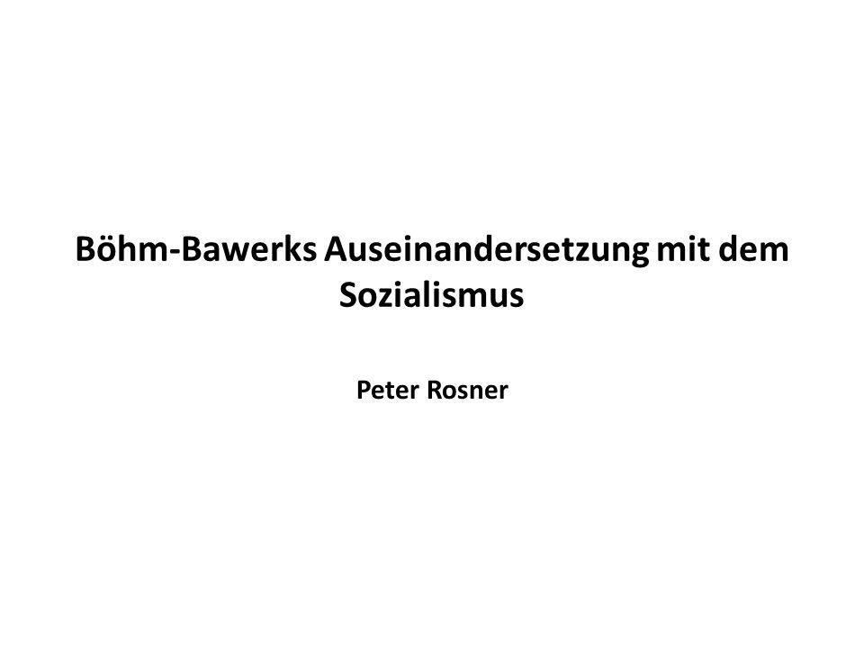 Böhm-Bawerks Auseinandersetzung mit dem Sozialismus Peter Rosner