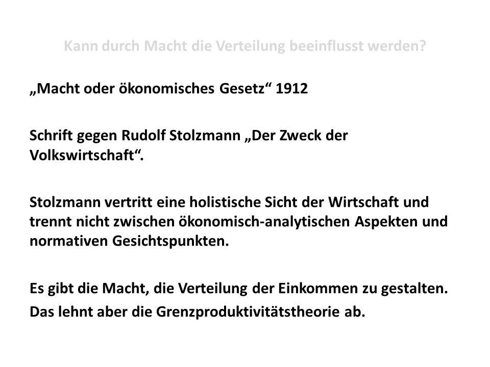 """Kann durch Macht die Verteilung beeinflusst werden? """"Macht oder ökonomisches Gesetz"""" 1912 Schrift gegen Rudolf Stolzmann """"Der Zweck der Volkswirtschaf"""