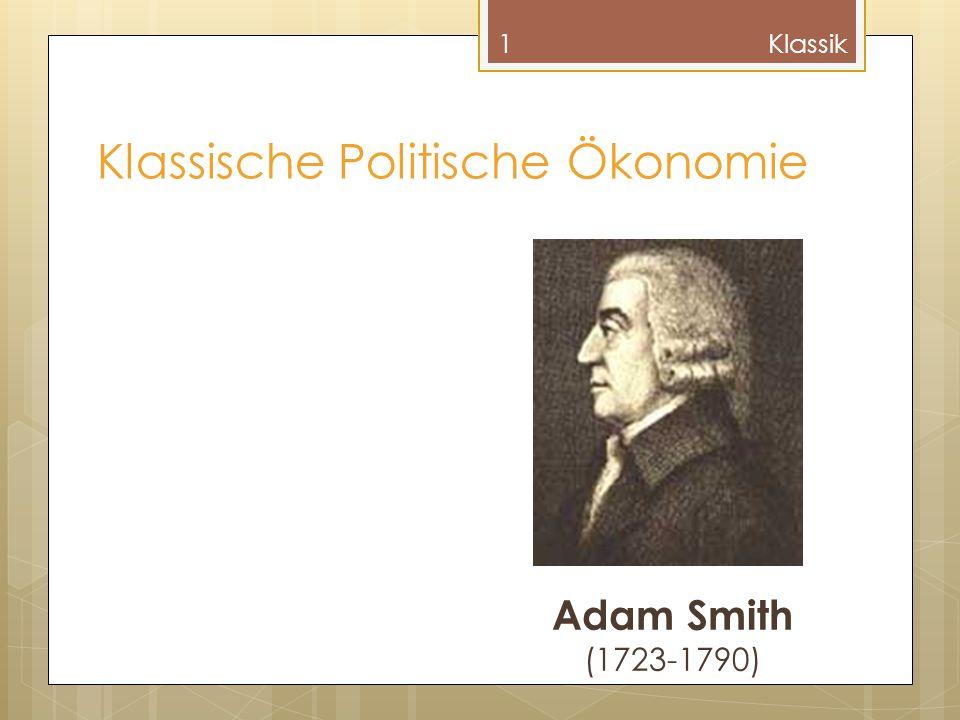 Klassische Politische Ökonomie 1Klassik Adam Smith (1723-1790)