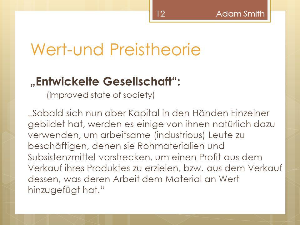 """Wert-und Preistheorie 12Adam Smith """"Entwickelte Gesellschaft"""": (improved state of society) """"Sobald sich nun aber Kapital in den Händen Einzelner gebil"""