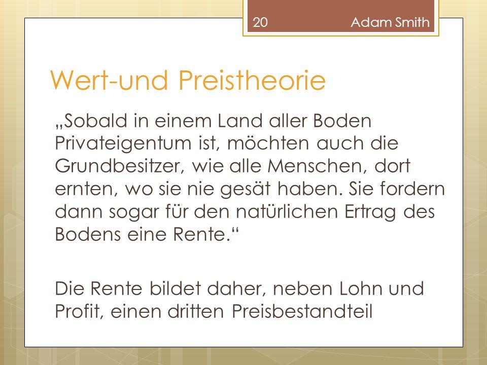 """Wert-und Preistheorie 20Adam Smith """"Sobald in einem Land aller Boden Privateigentum ist, möchten auch die Grundbesitzer, wie alle Menschen, dort ernte"""