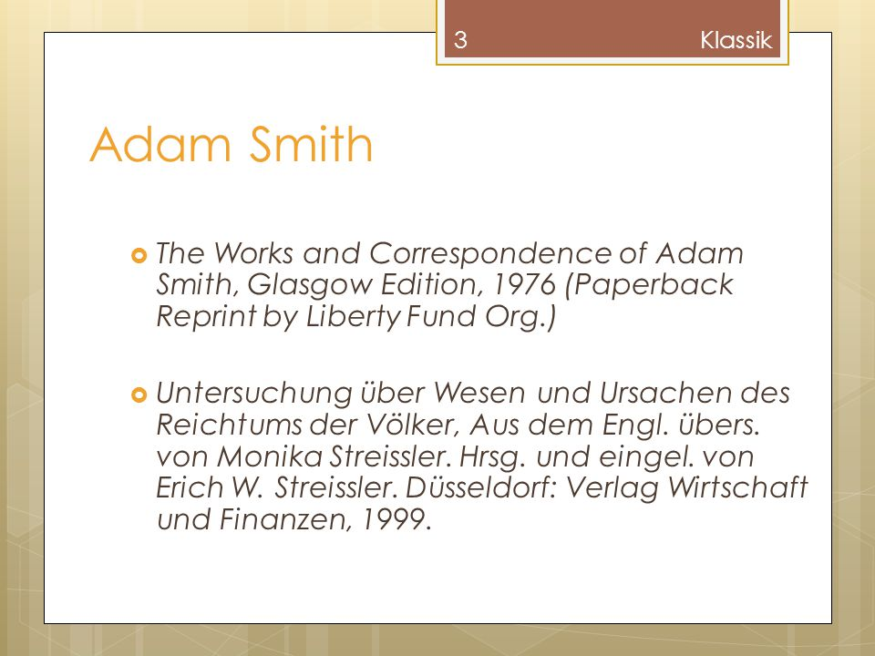Adam Smith  The Works and Correspondence of Adam Smith, Glasgow Edition, 1976 (Paperback Reprint by Liberty Fund Org.)  Untersuchung über Wesen und