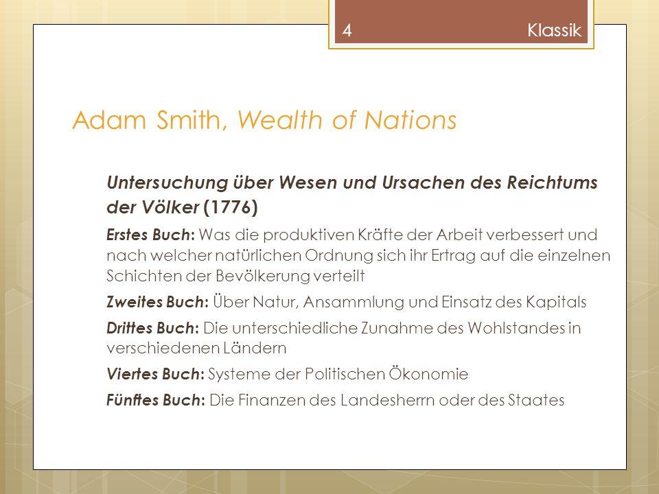 4 Adam Smith, Wealth of Nations Untersuchung über Wesen und Ursachen des Reichtums der Völker (1776) Erstes Buch : Was die produktiven Kräfte der Arbe