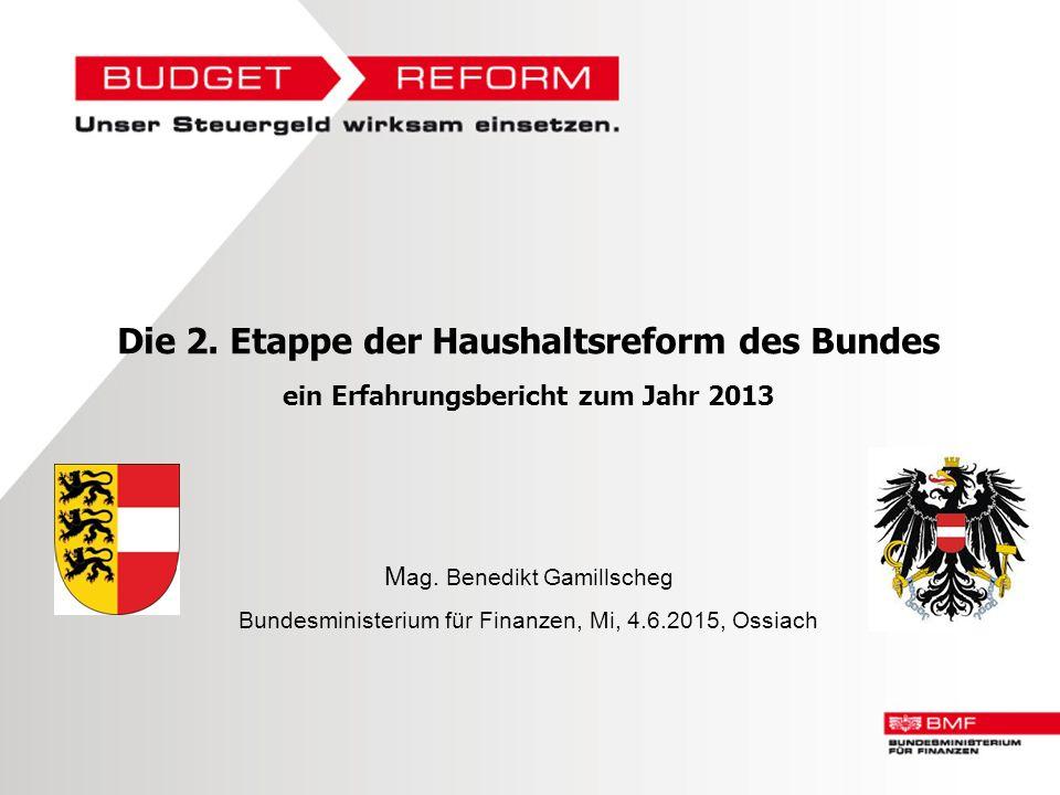 Die 2. Etappe der Haushaltsreform des Bundes ein Erfahrungsbericht zum Jahr 2013 M ag. Benedikt Gamillscheg Bundesministerium für Finanzen, Mi, 4.6.20