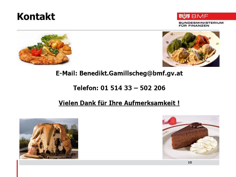 E-Mail: Benedikt.Gamillscheg@bmf.gv.at Telefon: 01 514 33 – 502 206 Vielen Dank für Ihre Aufmerksamkeit ! 10 Kontakt