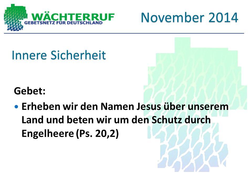 Innere Sicherheit Gebet: Erheben wir den Namen Jesus über unserem Land und beten wir um den Schutz durch Engelheere (Ps. 20,2) November 2014