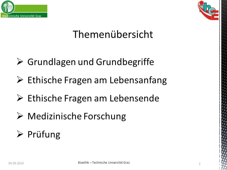 Themenübersicht  Grundlagen und Grundbegriffe  Ethische Fragen am Lebensanfang  Ethische Fragen am Lebensende  Medizinische Forschung  Prüfung 04