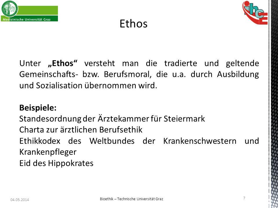 """04.05.2014 7 Bioethik – Technische Universität Graz Ethos Unter """"Ethos"""" versteht man die tradierte und geltende Gemeinschafts- bzw. Berufsmoral, die u"""