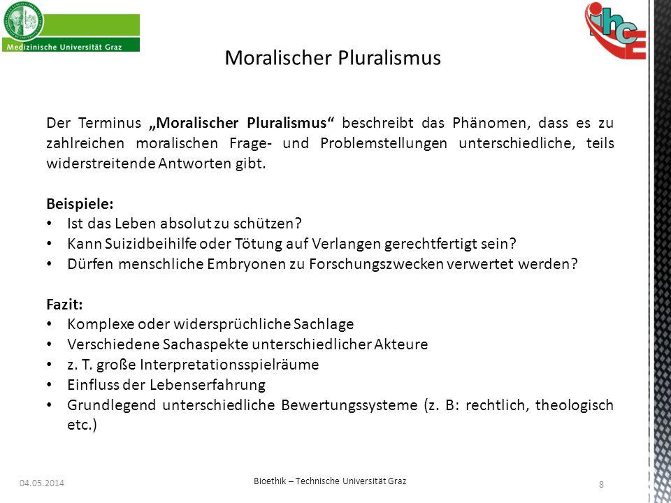 """04.05.2014 8 Bioethik – Technische Universität Graz Moralischer Pluralismus Der Terminus """"Moralischer Pluralismus"""" beschreibt das Phänomen, dass es zu"""