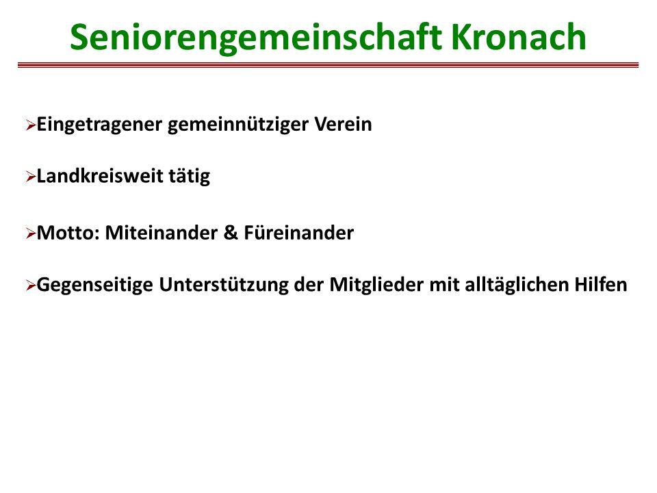 Seniorengemeinschaft Kronach  Eingetragener gemeinnütziger Verein  Landkreisweit tätig  Motto: Miteinander & Füreinander  Gegenseitige Unterstützung der Mitglieder mit alltäglichen Hilfen