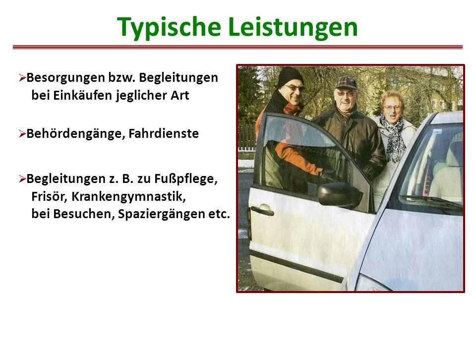 Typische Leistungen  Besorgungen bzw. Begleitungen bei Einkäufen jeglicher Art  Behördengänge, Fahrdienste  Begleitungen z. B. zu Fußpflege, Frisör