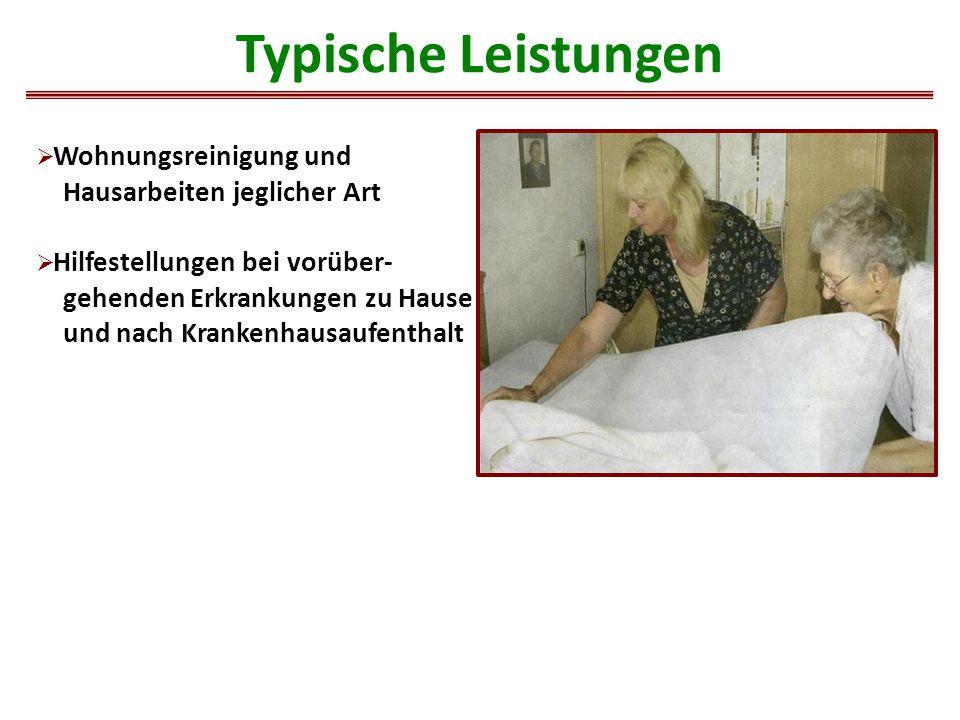  Wohnungsreinigung und Hausarbeiten jeglicher Art  Hilfestellungen bei vorüber- gehenden Erkrankungen zu Hause und nach Krankenhausaufenthalt Typische Leistungen