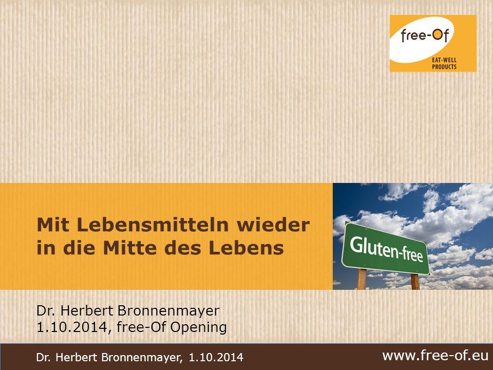 www.free-of.eu Dr. Herbert Bronnenmayer, 1.10.2014 Mit Lebensmitteln wieder in die Mitte des Lebens Dr. Herbert Bronnenmayer 1.10.2014, free-Of Openin
