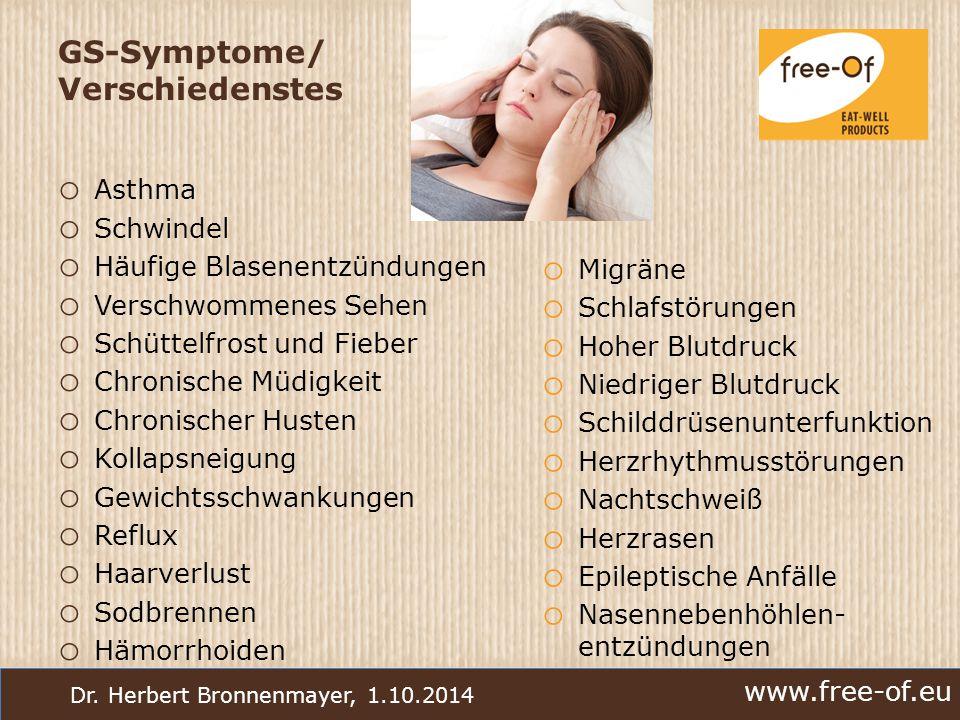 www.free-of.eu Dr. Herbert Bronnenmayer, 1.10.2014 GS-Symptome/ Verschiedenstes o Asthma o Schwindel o Häufige Blasenentzündungen o Verschwommenes Seh