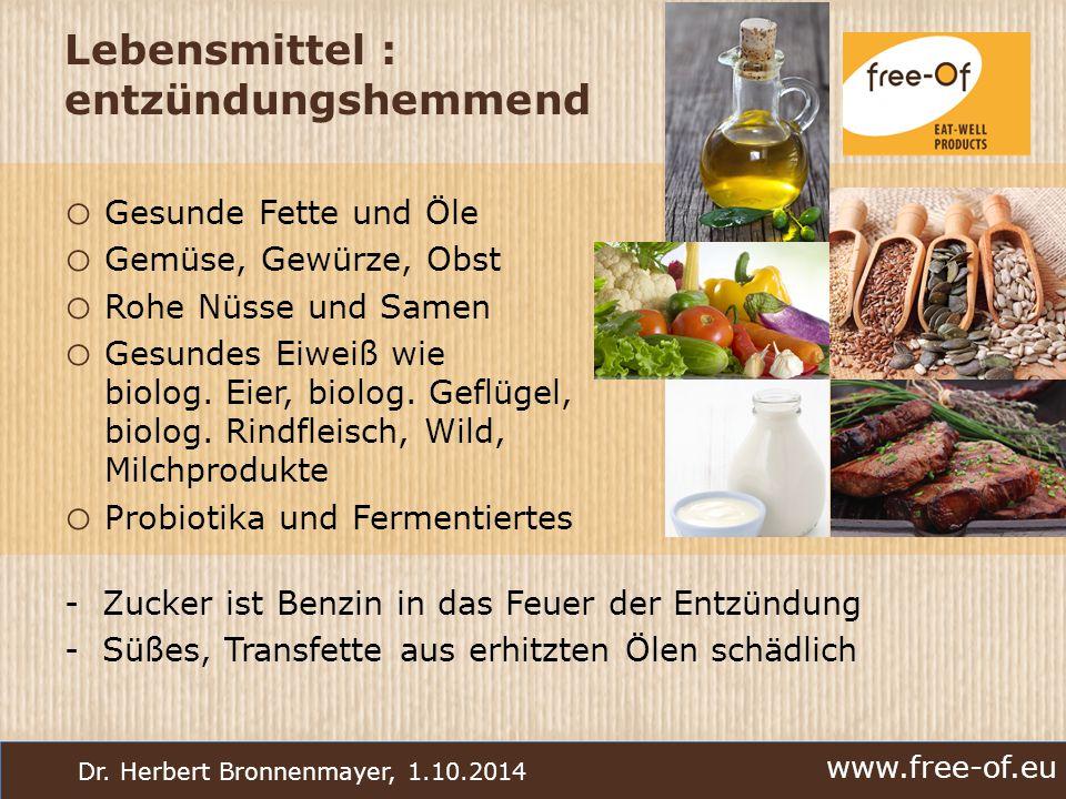 www.free-of.eu Dr. Herbert Bronnenmayer, 1.10.2014 Lebensmittel : entzündungshemmend o Gesunde Fette und Öle o Gemüse, Gewürze, Obst o Rohe Nüsse und