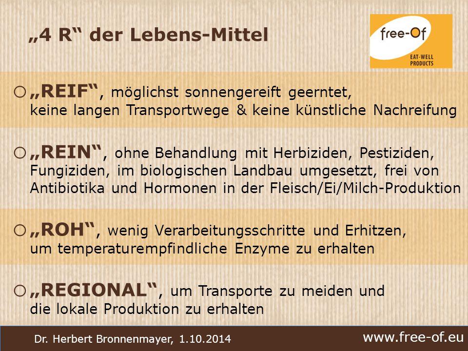 "www.free-of.eu Dr. Herbert Bronnenmayer, 1.10.2014 ""4 R"" der Lebens-Mittel o ""REIF"", möglichst sonnengereift geerntet, keine langen Transportwege & ke"