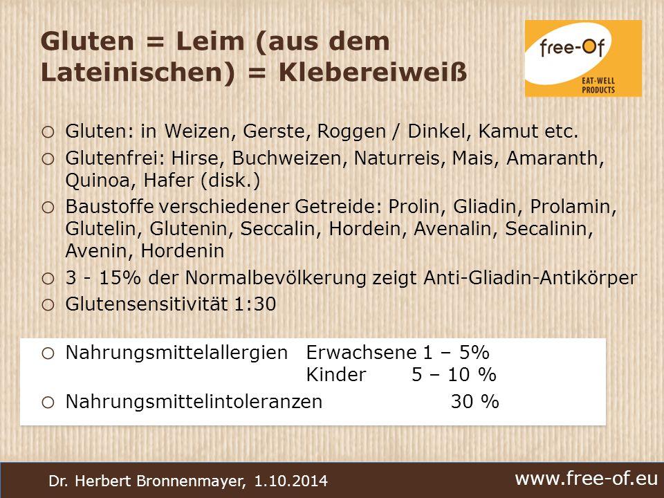 www.free-of.eu Dr. Herbert Bronnenmayer, 1.10.2014 Gluten = Leim (aus dem Lateinischen) = Klebereiweiß o Gluten: in Weizen, Gerste, Roggen / Dinkel, K