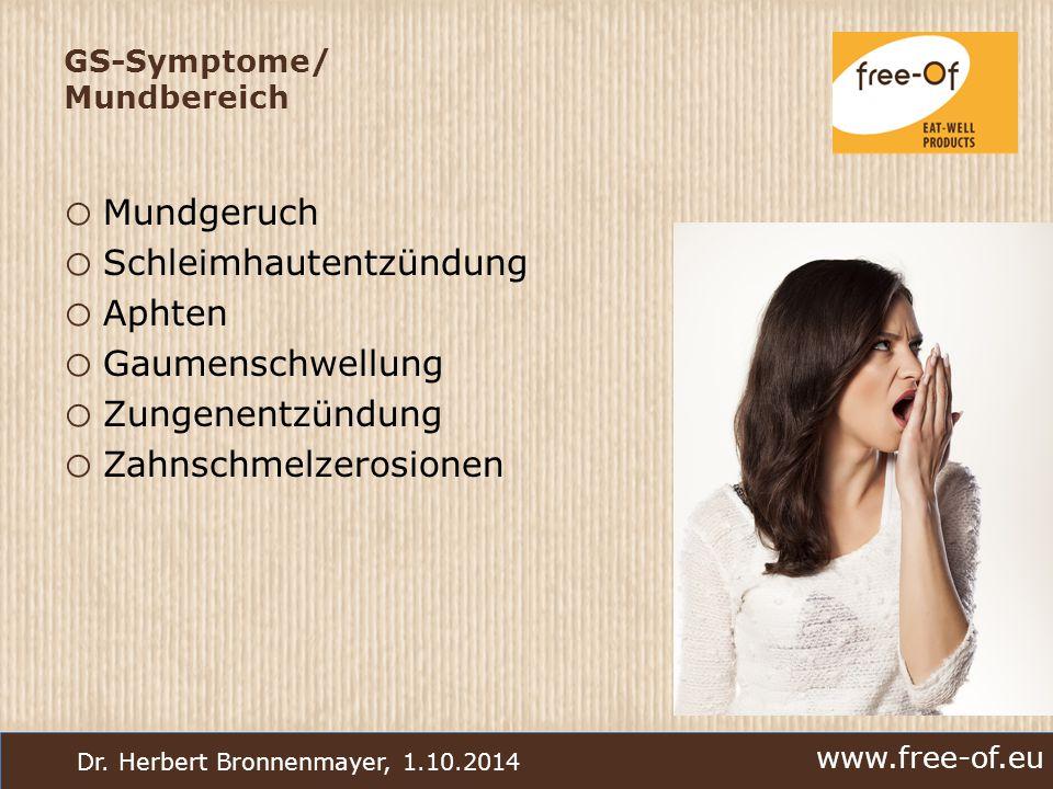 www.free-of.eu Dr. Herbert Bronnenmayer, 1.10.2014 GS-Symptome/ Mundbereich o Mundgeruch o Schleimhautentzündung o Aphten o Gaumenschwellung o Zungene