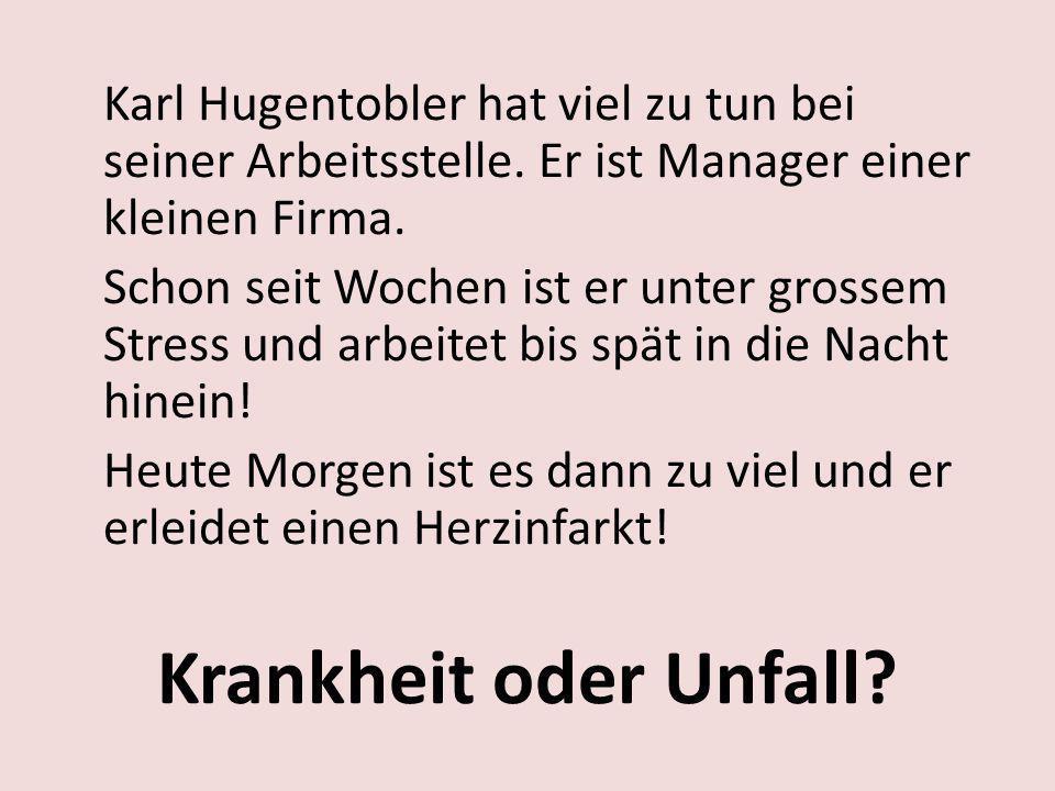 Karl Hugentobler hat viel zu tun bei seiner Arbeitsstelle. Er ist Manager einer kleinen Firma. Schon seit Wochen ist er unter grossem Stress und arbei
