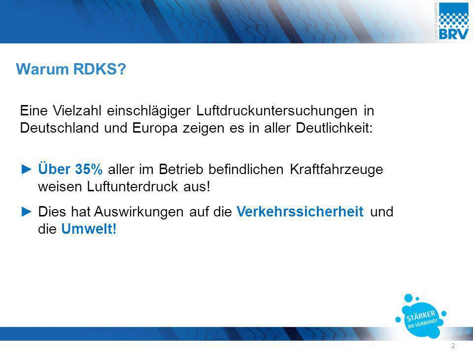 Warum RDKS? Eine Vielzahl einschlägiger Luftdruckuntersuchungen in Deutschland und Europa zeigen es in aller Deutlichkeit: ►Über 35% aller im Betrieb