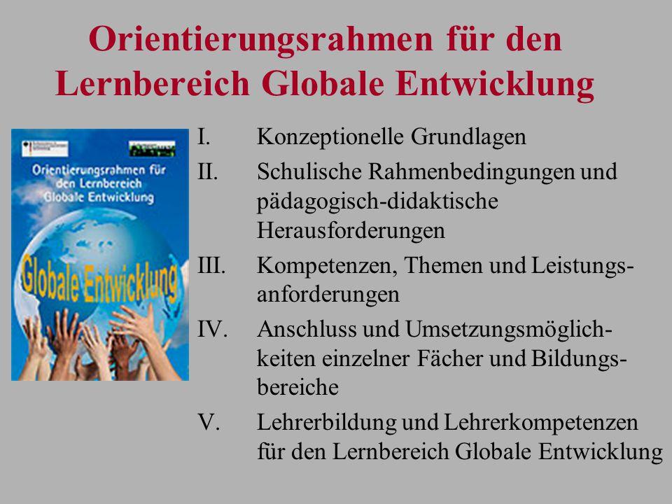 Orientierungsrahmen für den Lernbereich Globale Entwicklung I.Konzeptionelle Grundlagen II.Schulische Rahmenbedingungen und pädagogisch-didaktische He