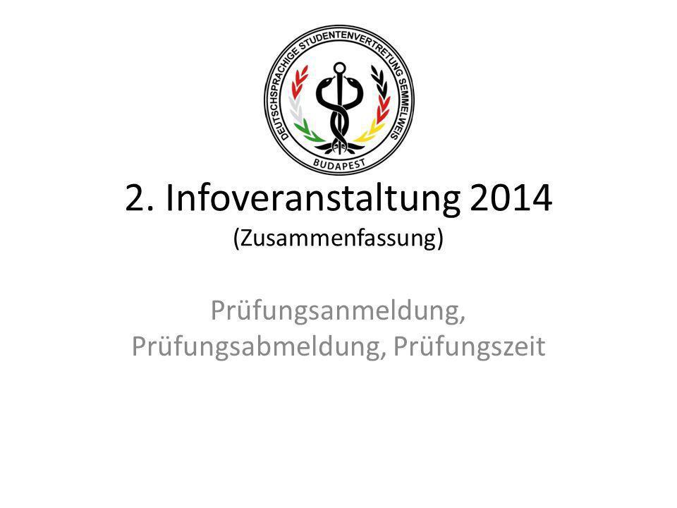 2. Infoveranstaltung 2014 (Zusammenfassung) Prüfungsanmeldung, Prüfungsabmeldung, Prüfungszeit
