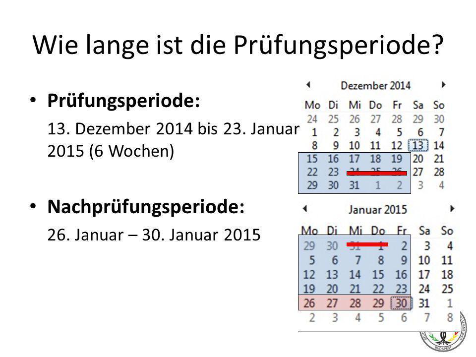 Wie lange ist die Prüfungsperiode? Prüfungsperiode: 13. Dezember 2014 bis 23. Januar 2015 (6 Wochen) Nachprüfungsperiode: 26. Januar – 30. Januar 2015