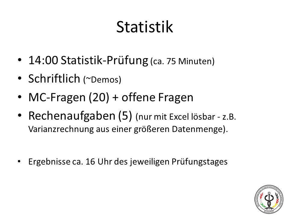 Statistik 14:00 Statistik-Prüfung (ca. 75 Minuten) Schriftlich (~Demos) MC-Fragen (20) + offene Fragen Rechenaufgaben (5) (nur mit Excel lösbar - z.B.