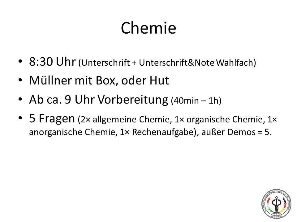 Chemie 8:30 Uhr (Unterschrift + Unterschrift&Note Wahlfach) Müllner mit Box, oder Hut Ab ca. 9 Uhr Vorbereitung (40min – 1h) 5 Fragen (2× allgemeine C