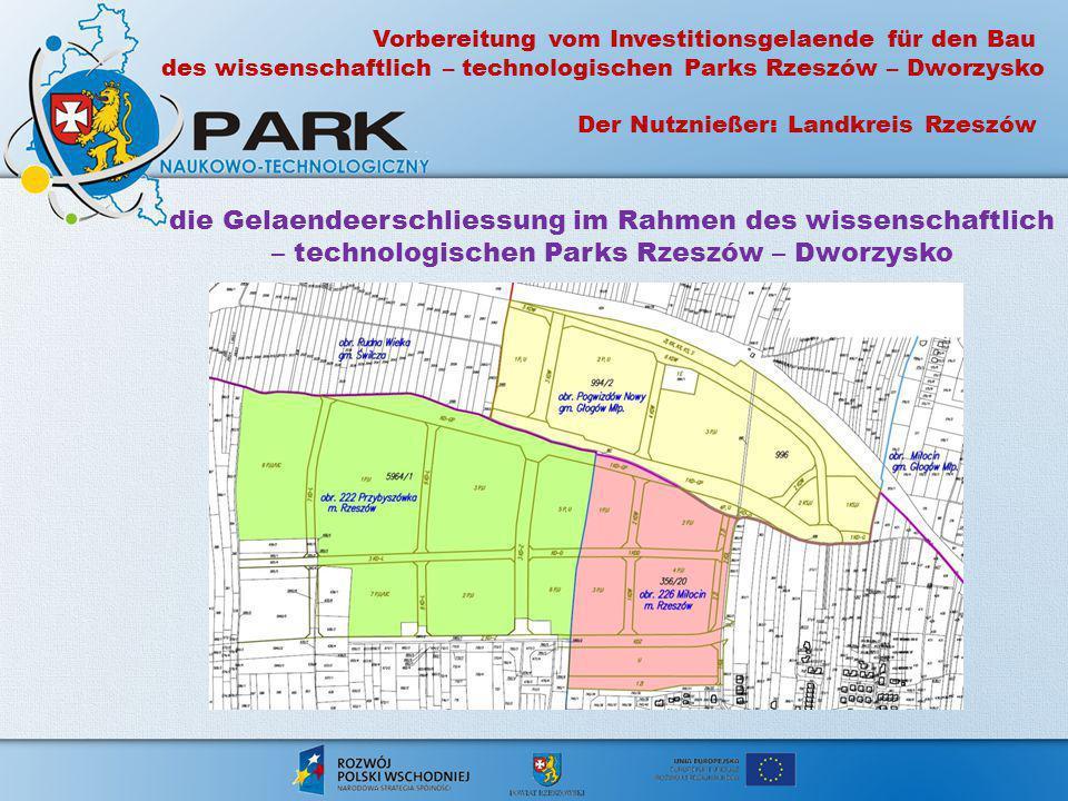 die Gelaendeerschliessung im Rahmen des wissenschaftlich – technologischen Parks Rzeszów – Dworzysko Vorbereitung vom Investitionsgelaende für den Bau