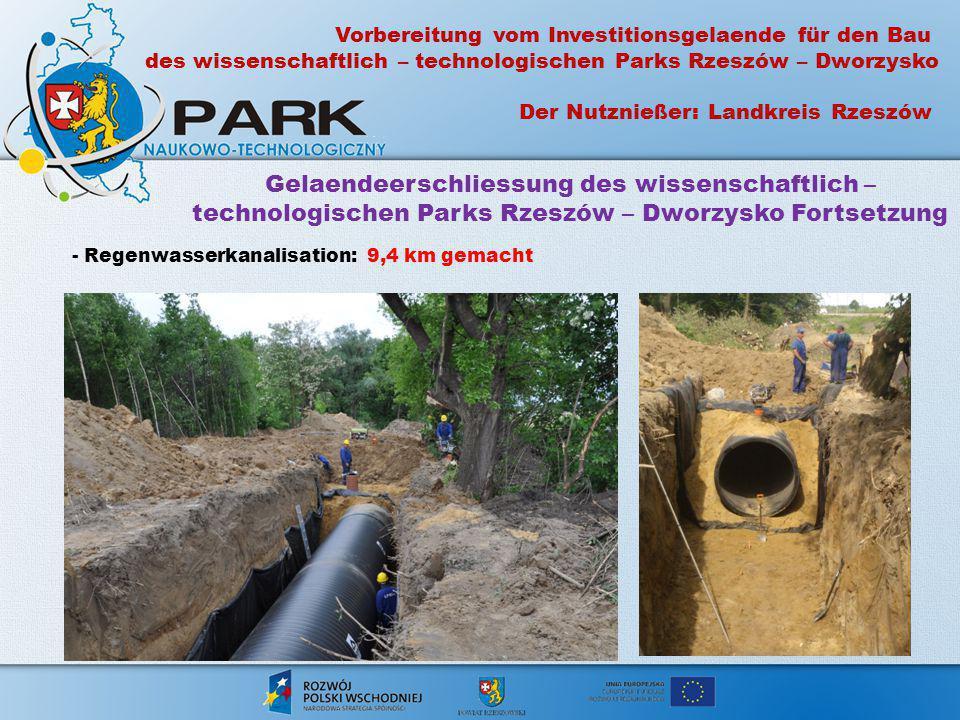 Gelaendeerschliessung des wissenschaftlich – technologischen Parks Rzeszów – Dworzysko Fortsetzung - Regenwasserkanalisation: 9,4 km gemacht Vorbereit
