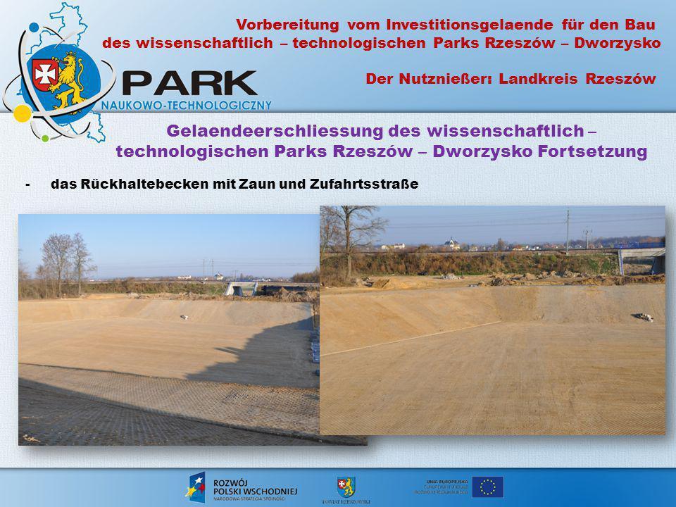 Gelaendeerschliessung des wissenschaftlich – technologischen Parks Rzeszów – Dworzysko Fortsetzung -das Rückhaltebecken mit Zaun und Zufahrtsstraße Vo