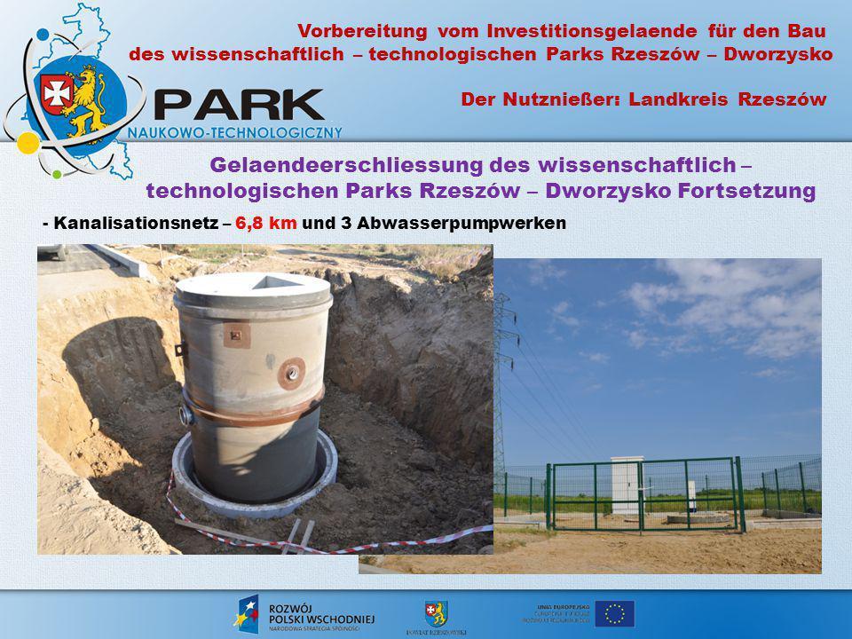 - Kanalisationsnetz – 6,8 km und 3 Abwasserpumpwerken Vorbereitung vom Investitionsgelaende für den Bau des wissenschaftlich – technologischen Parks R