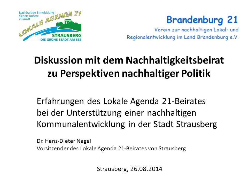 Strausberg, 26.08.2014 Diskussion mit dem Nachhaltigkeitsbeirat zu Perspektiven nachhaltiger Politik Erfahrungen des Lokale Agenda 21-Beirates bei der