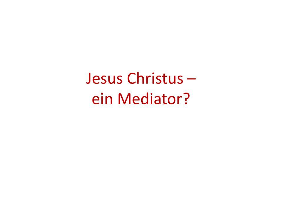 Jesus Christus – ein Mediator?